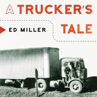 A Truck Driver's Tale - Ed Miller on Big Blend Radio