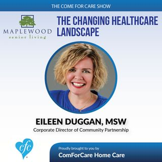 5/10/17: Eileen Duggan, MSW with Maplewood Senior Living   The Changing Healthcare Landscape   The Come For Care Show with Nicol Rupolo
