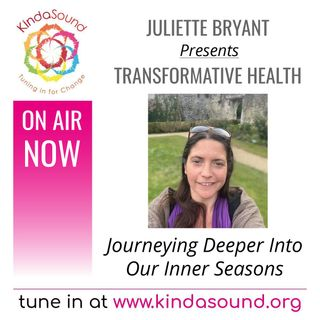 Journeying Deeper Into Our Inner Seasons | Transformative Health with Juliette Bryant