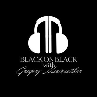 The Black on Black Radio Show with Gregory Meriweather- Interview with Seretha Edwards & Nuri Muhammad