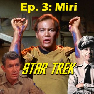 "Season 1, Episode 3: ""Miri"" (TOS) with Phil Gonzales"