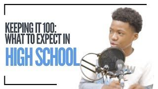 Keep It 100: What To Expect In High School