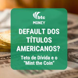"Default dos Títulos Americanos? Teto de Dívida e o ""Mint the Coin"" | BTC Money #90"
