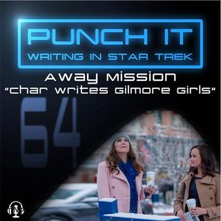 Punch It 64 - Away Mission: Char Writes Gilmore Girls