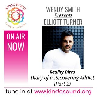 Diary of a Recovering Addict (Part 2) | Elliott Turner on Reality Bites with Wendy Smith