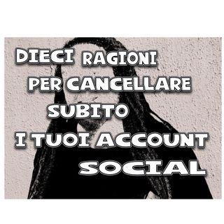 Ragione 2 - Dieci ragioni per cancellare subito i tuoi account social