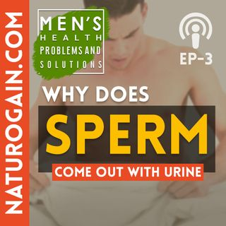 What Causes Sperm to Come Out with Urine? | Ep 3