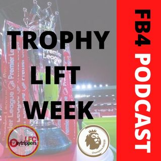 Trophy Lift Week | FB4 Podcast