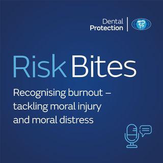 RiskBites: Recognising burnout – tackling moral injury and moral distress