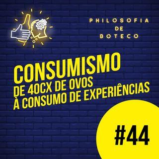 #44 - Consumismo (De 40cx de Ovos Ao Consumo De Experiências)