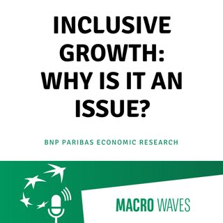 #01 - Inclusive Growth: Why is it an issue