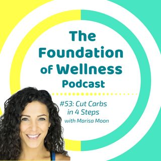 #53: Cut Carbs in 4 Steps, Why & How to Start Carb Moderation
