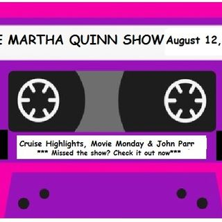 The Martha Quinn Show-Cruise Highlights, Movie Monday & John Parr Joins The Show