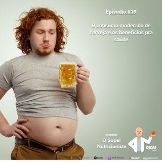 019 O consumo moderado de cerveja e os benefícios pra saúde