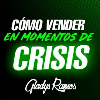Como Vender mas en momentos de Crisis / Gladys Ramos