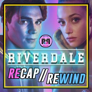 Riverdale // Recap Rewind Podcast //