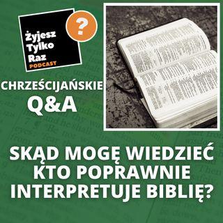 Skąd mogę wiedzieć kto poprawnie interpretuje Biblię? | Chrześcijańskie Q&A #13