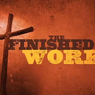 Jesus Christ Finished His Work So We Have Eternal Life Forever