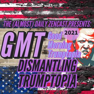 GMT - Dismantling Trumptopia
