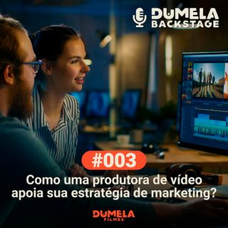#003 - Como uma produtora de vídeo apoia sua estratégia de marketing?