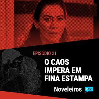 #21: Separação, sequestro e segredo provocam caos em Fina Estampa!