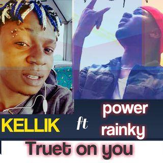 Kellik ft power rainky.. Truet on you