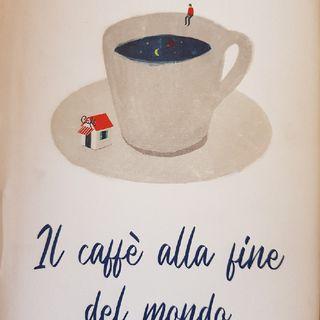 Capitolo 4 : Il Caffè alla Fine Del Mondo