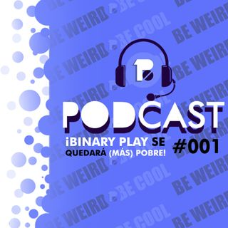 Binary Podcast #001 | ¡Binary Play se quedará (más) pobre!