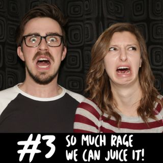 #3 | So Much Rage We Can Juice It