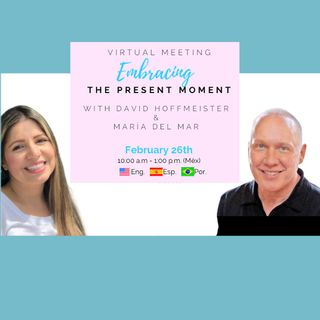 """Embracing the Present Moment"" Online Gathering with David Hoffmeister hosted by Maria Del Mar"