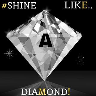 #SHINE LIKE A DIAMOND!