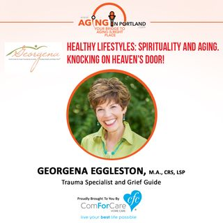 6/17/17: Georgena Eggleston with Beyond Your Grief, LLC | Healthy Lifestyles: Spirituality and Aging, Knocking on Heaven's Door!