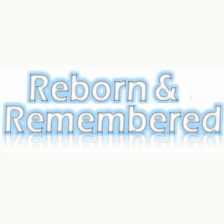 Reborn & Remembered