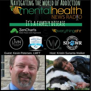 Navigating The World Of Addiction: The Family Disease with Kevin Petersen, LMFT
