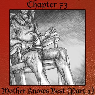 Chapter 73: Mother Knows Best (Part One)