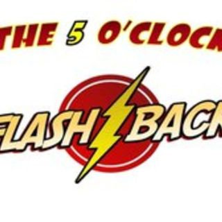 The 5 ' 0 CLOCK FLASHBACK  #4