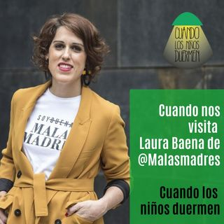 T02 E006 Cuando nos visita Laura Baena de @Malasmadres
