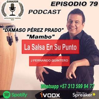 "EPISODIO 79-DÁMASO PÉREZ PRADO ""Mambo"""