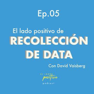 Ep. 05 - Recolección de data con David Vaisberg