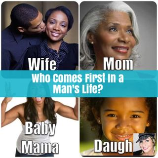 Who Comes First in a Man's Life: His Mother, Baby Moma, Wife, Daughter