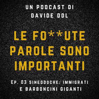 Ep.03 Sineddoche: Immigrati e Barboncini Giganti