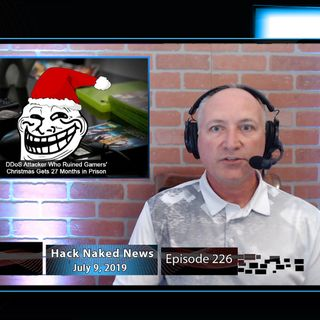 Hack Naked News #226 - July 9, 2019