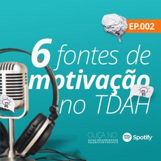 002 - 6 fontes de motivação no TDAH