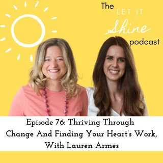 Episode 76: Thriving Through Change And Finding Your Heart's Work, With Lauren Armes