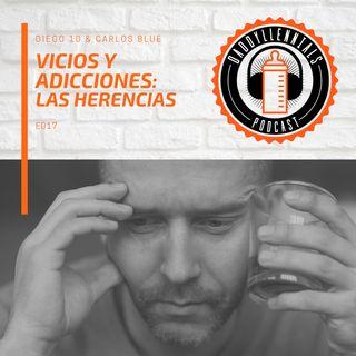 E017 - Vicios y adicciones: las herencias.