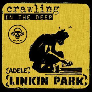 Kill_mR_DJ - Crawling In The Deep (Linkin Park VS Adele)