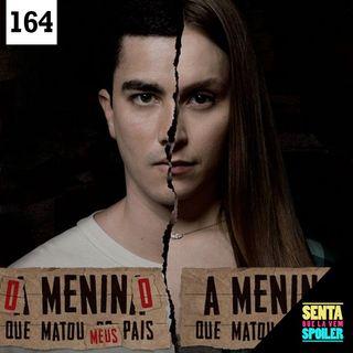 EP 164 - A Menina que matou os pais + O Menino que matou meus pais