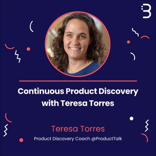 Continuous Product Discovery with Teresa Torres