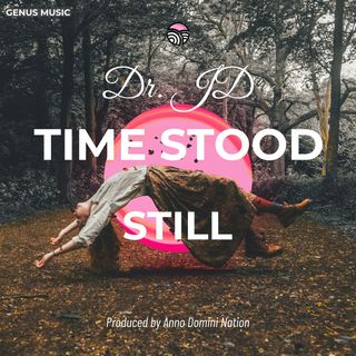 Time Stood Still by Dr. JD produced by Anno Domini Nation
