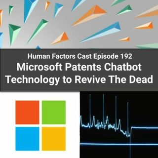 E192 - Microsoft Patents Chatbot Technology to Revive The Dead